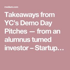 Takeaways from YC's Demo Day Pitches — from an alumnus turned investor – Startup…