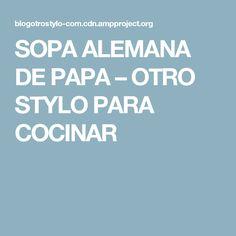 SOPA ALEMANA DE PAPA – OTRO STYLO PARA COCINAR
