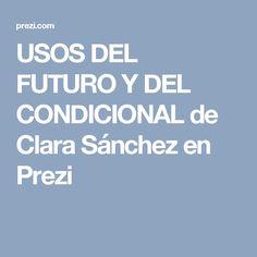 USOS DEL FUTURO Y DEL CONDICIONAL de Clara Sánchez en Prezi