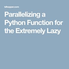 Parallelizing a Python Function for the Extremely Lazy