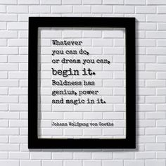 Johann Wolfgang von Goethe - Floating Quote - Whatever you can do, or dream you can, begin it. Boldness has genius, power and magic in it by BurntBranch on Etsy