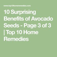 10 Surprising Benefits of Avocado Seeds - Page 3 of 3 | Top 10 Home Remedies