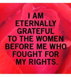 Je suis éternellement reconnaissante envers celles qui se sont battues pour mes droits.