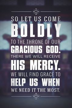 Let us go boldly to the throne of God...