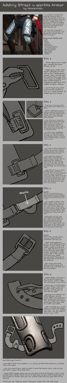 Adding Straps to Worbla Armor Tutorial by *Bllacksheep on deviantART. I would also add that this must be done before you put any paint/gesso/primer/whatever on your worbla. Once that happens, it looses its 'stick to itself' quality