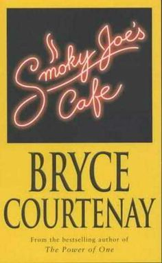Smoky Joe's Cafe, by Bryce Courtenay.