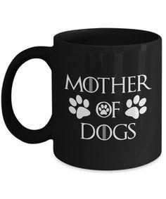 Mother Of Dogs Black Mug White Dog Lover Gift. Are You One Too?  mother of dog shirt, dog mug, dog clothes, dog mug, dog, dogs, dog gift, dog present, Game Of Thrones, #roninshirts