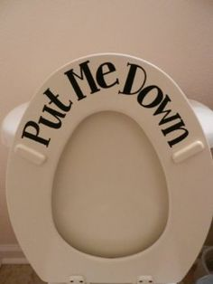 Put Me Down toilet sticker (Commercial Grade vinyl) since my boyfriend came from a house with 3 brothers
