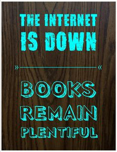 The Internet Is Down. Books Remain Plentiful.