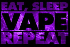 Eat, Sleep, Vape, Repeat #Vape #MonsterClothing www.MonsterClothingCo.com #VapePoster