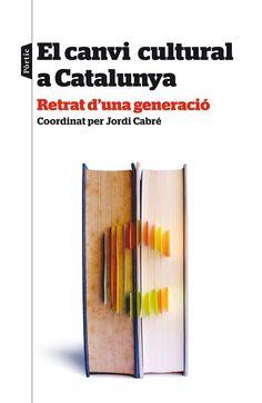Cabré, Jordi. EL CANVI CULTURAL A CATALUNYA: Retrat d'una generació. Pórtic, 2015.