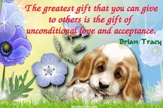 The greatest gift that you can give to others is the gift of unconditional love and acceptance. | quotesofday.com