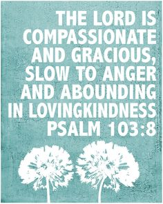 Free Printable verse 8x10, Psalm 103:8 The Lord is Gracious and Compassionate…