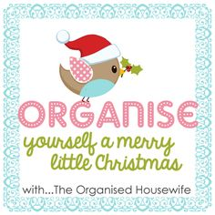 The Organised Housewife - 'Organise Yourself A Merry Little Christmas' series.  Be planned, organised and ready for Christmas Day.