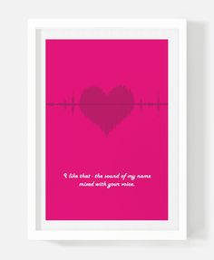 """""""I like that - the sound of my name mixed with your voice."""" Shop at Radians Design: https://radiansdesign.com/products/the-sound-of-my-name-mixed-with-your-voice-valentine-poster-print"""