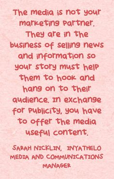 The media is not your marketing partner. They are in the business of selling news and information so your story must help them to hook and hang on to their audience. In exchange for publicity, you have to offer the media useful content. Meaningful Words, Your Story, Positive Thoughts, Inspire Me, Fundraising, Relationships, Positivity, Content, Marketing
