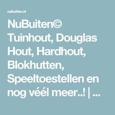 NuBuiten© Tuinhout, Douglas Hout, Hardhout, Blokhutten, Speeltoestellen en nog véél meer..! | NuBuiten