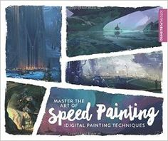 Amazon.com: Master the Art of Speed Painting: Digital Painting Techniques (9781909414341): 3dtotal Publishing: Books