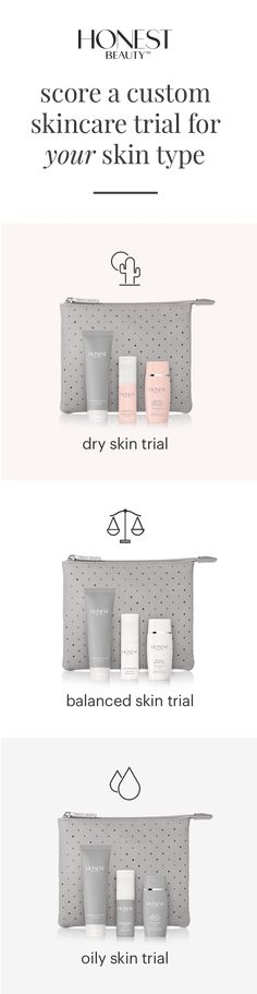 Hey gorgeous, what skin type are you? Get a free Honest Beauty trial targeted to your skin's needs (just $5.95 shipping). We''ve got you covered for a radiant, glowing look.