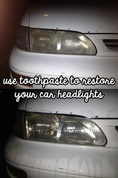 Restore your old car headlights with toothpaste.