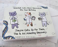 Scientist cats have discovered a birthday! Its a big deal because theyre just cats... A great card to make someone smile on their birthday!