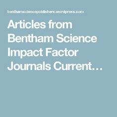 Articles from Bentham Science Impact Factor Journals Current…