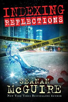 Indexing: Reflections (Indexing Series Book 2) by Seanan McGuire