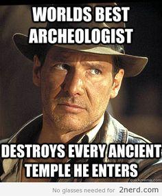 Indiana Jones movie logic - http://2nerd.com/memes/indiana-jones-movie-logic/