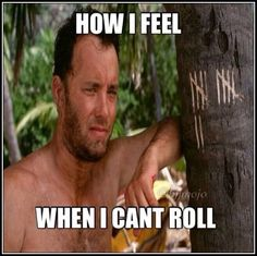 When I can't roll.