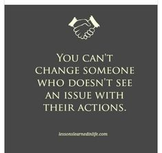 You can't change someone.