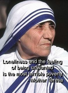 Loneliness and the feeling of being unwanted is the most terrible poverty. Holy Quotes, Great Quotes, Life Quotes, Inspirational Quotes, Motivational, Mother Theresa Quotes, Mother Teresa, Religious Quotes, Spiritual Quotes