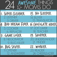 Oh yeah. Moms rock. Here are just 24 Awesome Things Moms Do. (The post lists the reasons behind each).