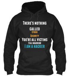 There's Nothing Called Cyber Security You're All Victims I'm A Warrior I Am A…