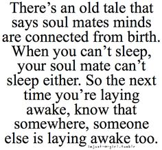 soulmates. probably not true, but a very cool idea anyway.