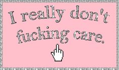 i really don't care quote..via GIPHY
