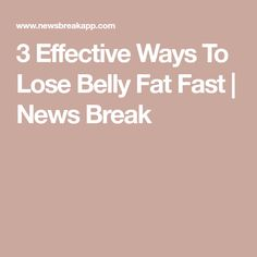 3 Effective Ways To Lose Belly Fat Fast