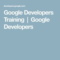 Google Developers Training | Google Developers