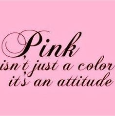 Breast Cancer Awareness ~ Pink isn't just a color it's an attitude Pink Quotes, Color Quotes, Some Quotes, Pink Love, Cute Pink, Pretty In Pink, Pink Lingerie, Perfectly Posh, Everything Pink