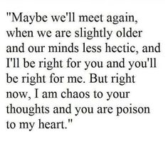 I am chaos to your thoughts and you are poison to my heart
