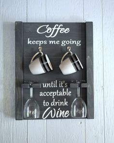 How to tell time? by the drink in your hand Coffee keeps me going until its acceptable to drink wine. Perfect gift for the wine and coffee lover in your life. Cute housewarming or bridal shower or funny baby shower gift! Measure 16 x 20, holds 2 coffee mugs and 2 wine glasses (not included). Your item will be made to order, colors can be customized to meet your needs. Love this piece? please pin it! pa residents: 6% sales tax will be added to your order check us out on Facebook www.faceb...