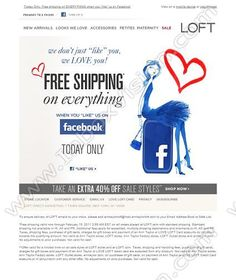 """Brand - LOFT Stores,  Subject:  """"FACEBOOK EXCLUSIVE: Free Shipping On EVERYTHING (because we love you!)""""       Be Inspired by our Email Design Gallery. Overcome creative block and keep upto date with the latest best practice email template designs and creative and copy ideas: Find out why some marketers and creatives have an unfair advantage Subscribe to our award wining weekly email design blog. www.inboxvision.com/blog"""