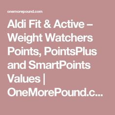 Aldi Fit & Active – Weight Watchers Points, PointsPlus and SmartPoints Values Aldi Weight Watchers, Weight Watcher Shopping List, Weight Watchers Points Plus, Weight Watcher Dinners, Weight Watchers Chicken, Points Plus Recipes, Ww Recipes, Healthy Recipes, Skinny Recipes