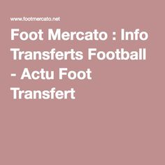 Foot Mercato : Info Transferts Football - Actu Foot Transfert