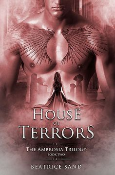 House of Terrors  Book 2 of The Ambrosia Trilogy by Beatrice Sand A sexy, thrilling, paranormal romance about demigods. New Adult.