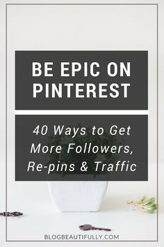 Wanna go viral on Pinterest? Learn how to get more Pinterest followers and traffic, and double your re-pin rate, with these 40+ tips. on BlogBeautifully.com