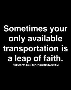 Sometimes your only available transportation is a leap of faith.