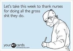 Let's take this week to thank nurses for...