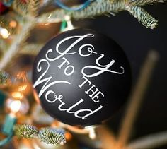 Joy to the World Globe #potterybarn Could make this by spraying simple ornament with chalkboard paint and writing with paint pen