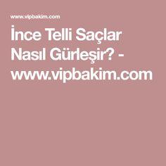 İnce Telli Saçlar Nasıl Gürleşir? - www.vipbakim.com