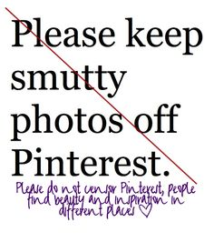 Please do not censor Pinterest, people find beauty and inspiration in different places <3